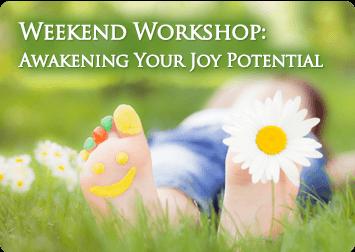 Weekend Workshop Awakening Your Joy Potential